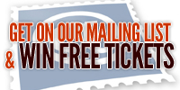 Get on our Mailing List & Win Free Tix